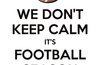 We-dont-keep-calm-its-football-season-22_small