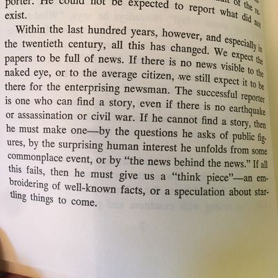 """""""We expect the papers to be full of news. If there is no news visible to the naked eye, or to the average citizen, we still expect it to be there for the enterprising newsman. The successful reporter is one who can find a story, even if there is no earthq"""