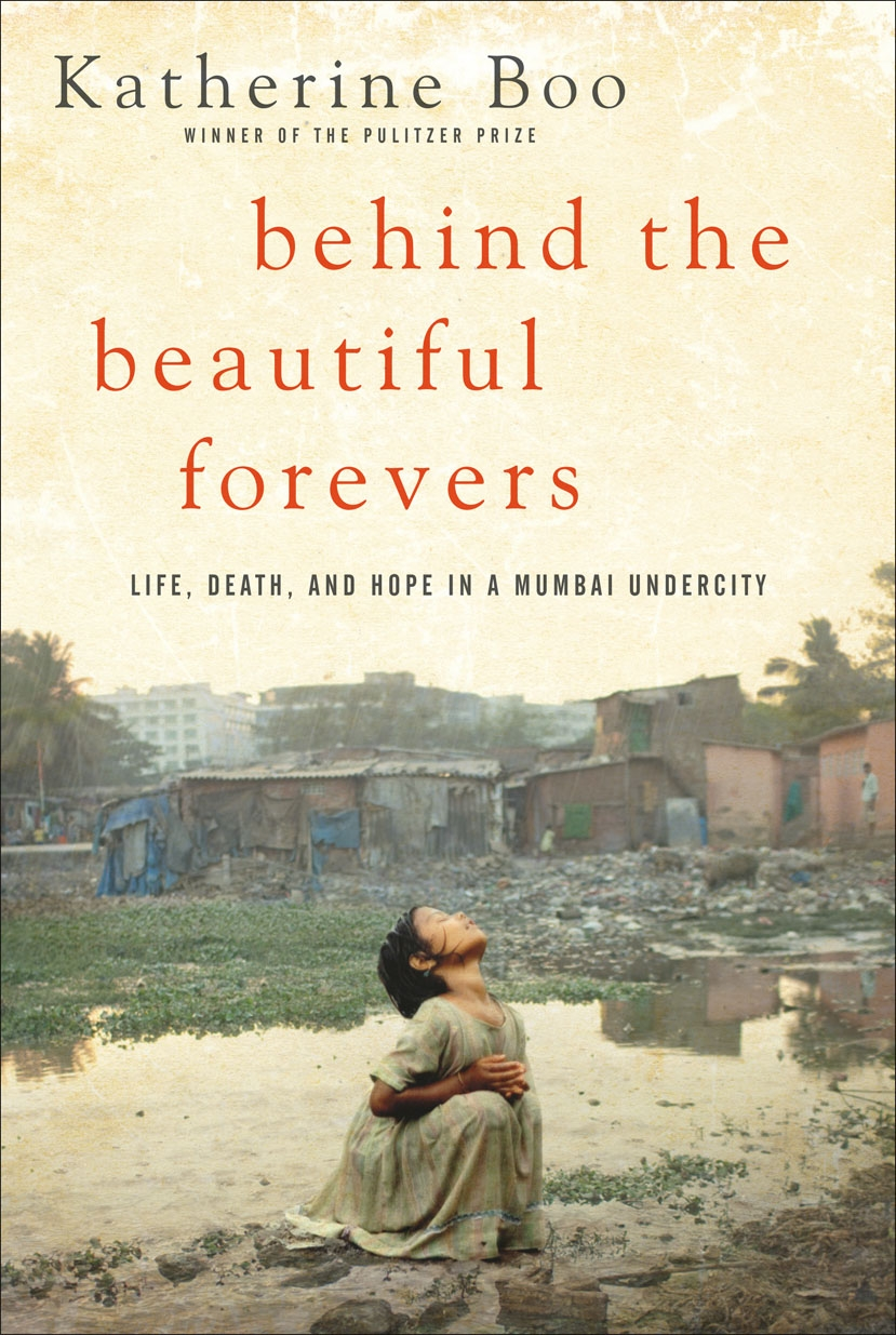 Behind the Beautiful Forevers: Death, Life, and Hope in a Mumbai Undercity