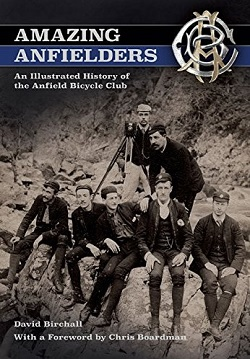 Amazing Anfielders - An Illustrated History of the Anfield Bicycle Club, by David Birchall
